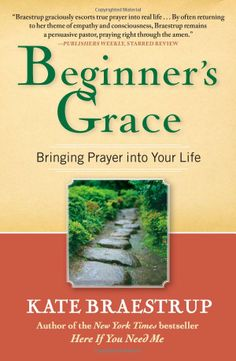 Beginner's Grace: Bringing Prayer to Life: Kate Braestrup: 9781439184271: Amazon.com: Books