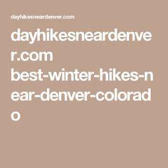 dayhikesneardenver.com best-winter-hikes-near-denver-colorado