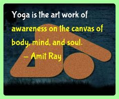 Yoga quote: Yoga is the art work of awareness on the canvas of body, mind, and soul. — Amit Ray