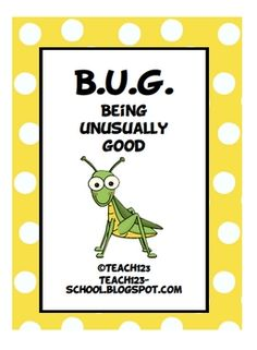 From TEACH123 - FREE!  B.U.G. stands for Being Unusually Good.This is the perfect system when your class needs a new behavior incentive program.