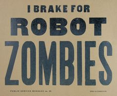I BRAKE for ROBOT ZOMBIES by YeeHaw