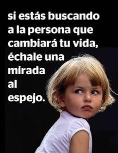 Spanish quotes, frases sabias. Sólo tú puedes tomar las decisiones que cambiarían tu vida.
