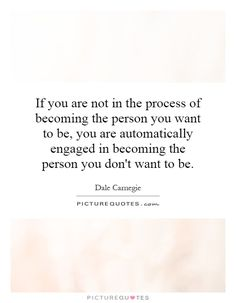 If You Are Not In The Process Of Becoming The Person You Want To Be - Căutare Google