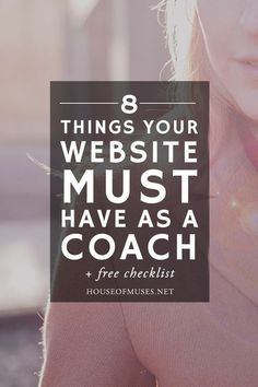 8 Things Your Website Must Have as a Coach + free checklist from The House of Muses. Are website worries stopping you from launching your business? Still wondering what exactly needs to be on your website and how to get those first clients? Here are the 8 website essentials for a new coach.