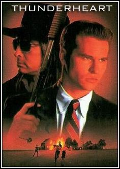 Thunderheart  ** Val Kilmer - had such a crush on him back in the day!