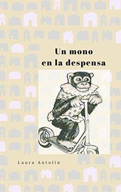 Un mono en la despensa de Laura Antolin https://www.amazon.es/dp/B00XUGO24G/ref=cm_sw_r_pi_dp_x_PbJ9ybKFY5M0B