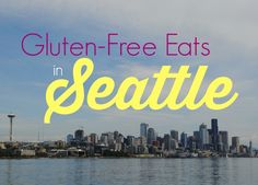 The best restaurants to eat gluten-free in Seattle!
