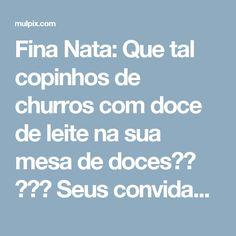 Fina Nata: Que tal copinhos de churros com doce de leite na sua mesa de doces?? 😋😋😋 Seus convidados vão amar!!! ...