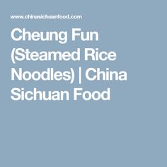 Cheung Fun (Steamed Rice Noodles) | China Sichuan Food