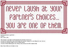 Choices from Lady Kell of Kincavel Krosses. I love this! Never laugh at your partner's choices ... you are one of them.