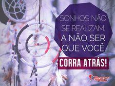 Sonhos não se realizam a não ser que você corra atrás. #sonho #sonhos #realizar