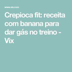 Crepioca fit: receita com banana para dar gás no treino - Vix