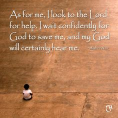 As for me, I look to the Lord for help. I wait confidently for God to save me, and my God will certainly hear me. - Micah 7:7 #NLT #Bible verse | CrossRiverMedia.com