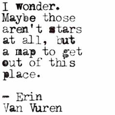 """a map to get out of this place"" -Erin Van Vuren Poetry Quotes, Words Quotes, Me Quotes, Sayings, Daily Qoutes, Stupid Quotes, Star Quotes, The Words, Pretty Words"