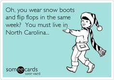 Oh, you wear snow boots and flip flops in the same week? You must live in North Carolina...