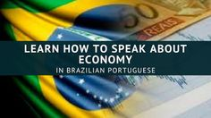 Learn Languages Via Skype: Learn How To Speak About   Economy In Brazilian Portuguese