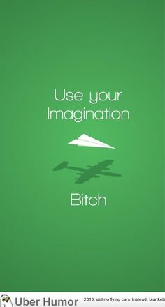 Use your imagination bitch.