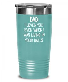 Father's Day Tumbler   Dad Mugs Funny Father's Day Tumbler I Loved You Even When I Was Living In Your Balls. This is a UV laser Printed tumbler – this is NOT vinyl – the design is permanently printed on the color powder coating making a colorful and high-quality gift! Offered in 7 amazing colors! These also make amazing gifts for all occasions due to their functionality and versatility. #FathersDayTumbler #Tumbler #PrintedTumbler #GiftForFather #impropermug Gifts For Coworkers, Gifts For Friends, Gifts For Him, Sister Gifts, Badass, Diesel, Travel Coffee Cup, Gifts For Truckers, Father's Day