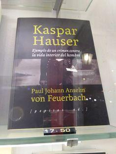 """""""Kaspar Hauser, ejemplo de un crime contra la vida interior del hombre."""" Paul Johann Anselm von Feurbach. Pepitas de calabaza."""