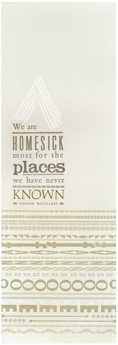 """We are homesick most for the places we have never known."""
