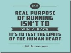 The real purpose of running isn't to win a race, it is to test the limits of the human heart