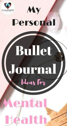 bullet journal ideas for mental health. Ideas include: self-care, self-love, goals, and mood tracker. #selfcare #bulletjournal #ideas #journal lovingthyself.net #selflove