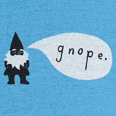 Gnope T-shirt by Michael Buchino. that's funny Gnome House, Christmas Gnome, Troll, Screen Printing, Geek Stuff, Creatures, Kids Rugs, Crafty, Illustration