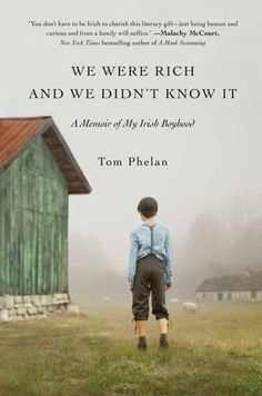 We Were Rich and We Didn't Know It: A Memoir of My Irish Boyhood by Tom Phelan - Gallery Books Book Suggestions, Book Recommendations, Reading Lists, Book Lists, Reading Books, I Love Books, Books To Read, Big Books, And So It Begins