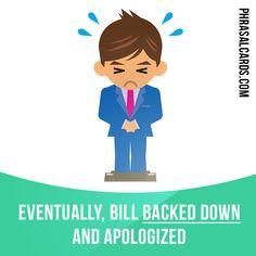 """""""Back down"""" means """"to admit that you were wrong"""". Example: Eventually, Bill backed down and apologized. English Idioms, English Phrases, English Lessons, English Grammar, Teaching English, English Language, Grammar And Vocabulary, English Vocabulary, English Study"""
