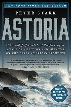 Astoria: Astor and Jefferson's Lost Pacific Empire: A Tale of Ambition and Survival on the Early American Frontier by Peter Stark http://www.amazon.com/dp/0062218301/ref=cm_sw_r_pi_dp_4Y0cwb0RB29EA