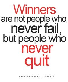 Motivational:  Winners are not people who never fail...