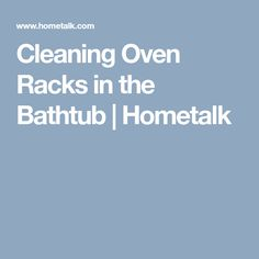 Cleaning Oven Racks in the Bathtub | Hometalk