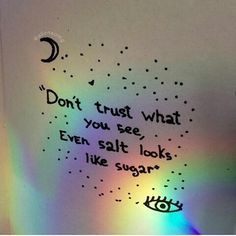Don't trust what you see, even salt looks like sugar - aesthetic - The Words, Frases Do Tumblr, Cute Tumblr Quotes, Mood Quotes, Life Quotes, Qoutes, Reality Quotes, Art Quotes, Tattoo Quotes