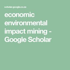 economic environmental impact mining - Google Scholar Google Scholar, Environment
