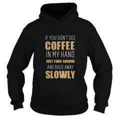 If You Dont See Coffee In My Hand Just Turn Around And Back  #gift #ideas #Popular #Everything #Videos #Shop #Animals #pets #Architecture #Art #Cars #motorcycles #Celebrities #DIY #crafts #Design #Education #Entertainment #Food #drink #Gardening #Geek #Hair #beauty #Health #fitness #History #Holidays #events #Home decor #Humor #Illustrations #posters #Kids #parenting #Men #Outdoors #Photography #Products #Quotes #Science #nature #Sports #Tattoos #Technology #Travel #Weddings #Women