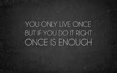 You Only Live Once #YOLO