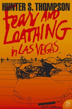 Fear and Loathing In Las Vegas by Hunter S. Thompson.