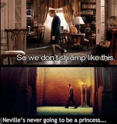 Haha poor Neville and his slouch