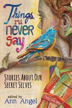 Things I'll Never Say: Stories about Our Secret Selves   IndieBound