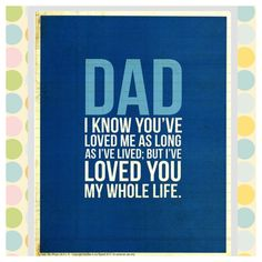 So true I want to print this out and frame it for my dad on fathers day
