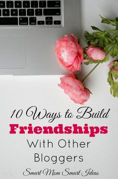 Learn how you can build relationships with other bloggers | 10 ways you can build friendships with other bloggers | Try these tips for joining the blogger community via @smartmomideas