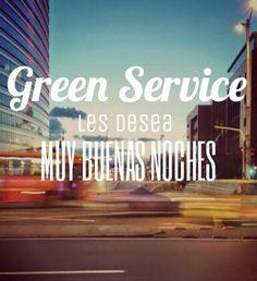 Buenas Noches a todos Recuerden mañana visitarnos en www.greenservice.com.co para que conozcan mas de nuestros servicios