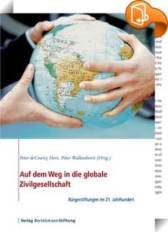 Auf dem Weg in die globale Zivilgesellschaft    ::  Bürgerstiftungen sind eine der am schnellsten wachsenden Stiftungsformen weltweit, die in einer beständig wachsenden Zahl von Städten und Regionen auf der ganzen Welt als ein wirksamer Katalysator zivilgesellschaftlichen Engagements entdeckt wird. Obwohl es Institutionen mit einer im Wesentlichen lokalen oder regionalen Zielsetzung sind, sehen auch sie sich in zunehmendem Maße mit den Auswirkungen schnell voranschreitender Globalisier...