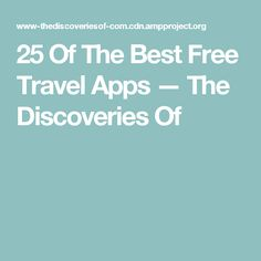 25 Of The Best Free Travel Apps — The Discoveries Of