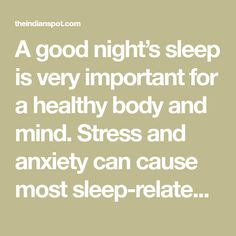 A good night's sleep is very important for a healthy body and mind. Stress and anxiety can cause most sleep-related issues. Sleepless nights can take their t...