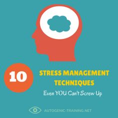 10 Stress Management Techniques Even YOU Can't Screw Up autogenic-training.net #autogenics #autogenictraining #guidedimagery #visualization #meditation #psychology