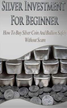 Silver Investment For Beginner - How To Buy Silver Coin And Bullion Safely Without Scam (Silver, Silver Bullion, gold, gold Investment)