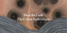 Shop the Look: The Urban Sophisticate – Canvas: a blog by Saatchi Art