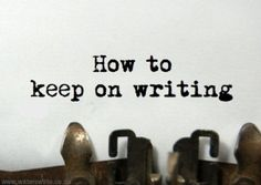 Getting un-stuck - how to keep on writing - Writers Write