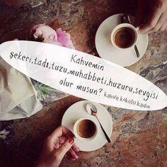 Kahvemin şekeri, tadı, tuzu, muhabbeti, huzuru, sevgisi olurmusun?